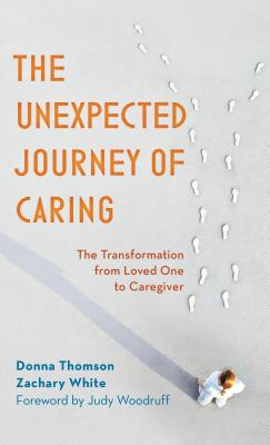 The Unexpected Journey of Caring: The Transformation from Loved One to Caregiver Cover Image