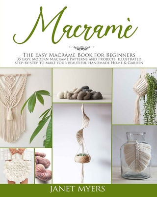 Macramè: The easy macramè book for beginners; 35 easy, modern, patterns and projects, illustrated step-by-step to make your bea Cover Image