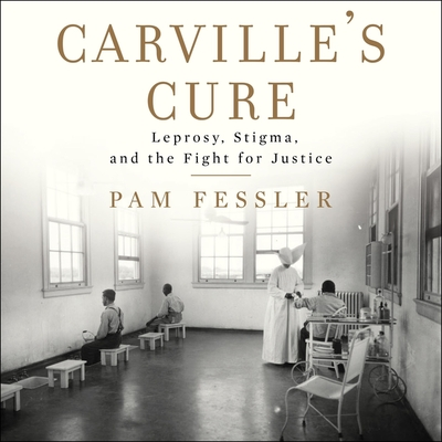 Carville's Cure: Leprosy, Stigma, and the Fight for Justice Cover Image