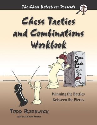 Chess Tactics and Combinations Workbook: Winning the Battles Between the Pieces Cover Image