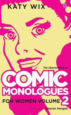 The Oberon Book of Comic Monologues for Women: Volume Two Cover Image
