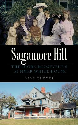 Sagamore Hill: Theodore Roosevelt's Summer White House Cover Image