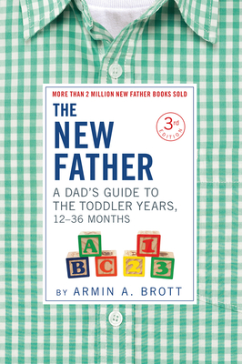 The New Father: A Dad's Guide to the Toddler Years, 12-36 Months Cover Image