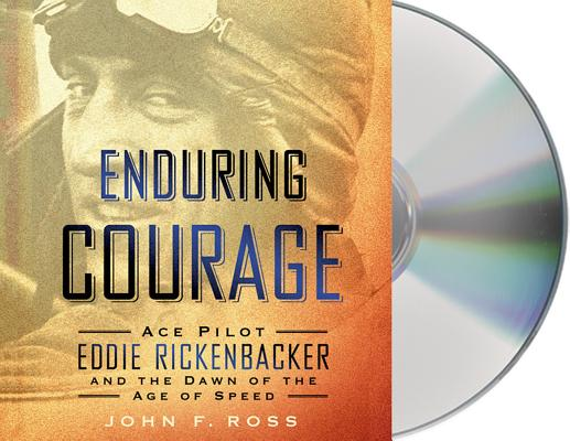 Enduring Courage: Ace Pilot Eddie Rickenbacker and the Dawn of the Age of Speed cover