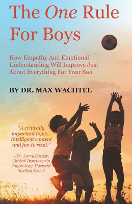 The One Rule for Boys - How Empathy and Emotional Understanding Will Improve Just about Everything for Your Son Cover Image