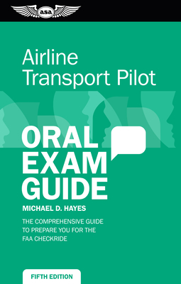 Airline Transport Pilot Oral Exam Guide: The Comprehensive Guide to Prepare You for the FAA Checkride Cover Image