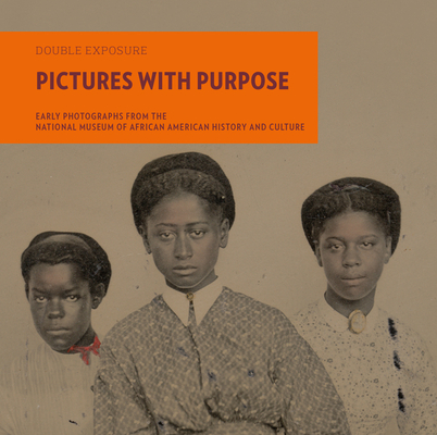 Pictures with Purpose: Early Photographs from the National Museum of African American History and Culture (Double Exposure #7) Cover Image
