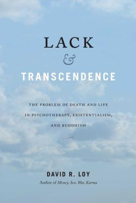 Lack & Transcendence : The Problem of Death and Life in Psychotherapy, Existentialism, and Buddhism Cover Image
