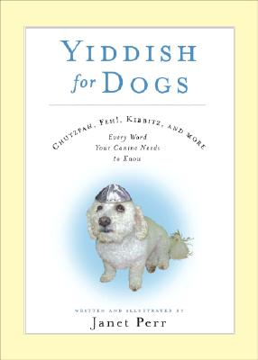 Yiddish for Dogs: Chutzpah, Feh!, Kibbitz, and More - Every Word Your Canine Needs to Know Cover Image
