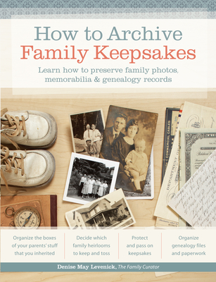 How to Archive Family Keepsakes: Learn How to Preserve Family Photos, Memorabilia & Genealogy Records Cover Image