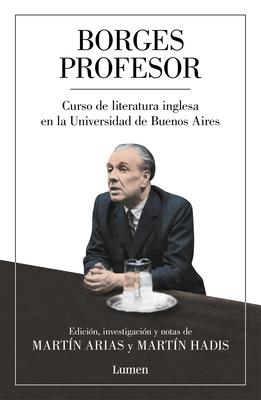 Borges profesor: Curso de literatura inglesa en la Universidad de Buenos Aires / Professor Borges: English Literature Course at the University of Buenos Aires Cover Image