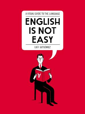 English Is Not Easy: A Visual Guide to the Language Cover Image