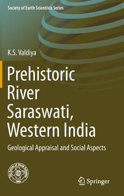 Prehistoric River Saraswati, Western India: Geological Appraisal and Social Aspects (Society of Earth Scientists) Cover Image