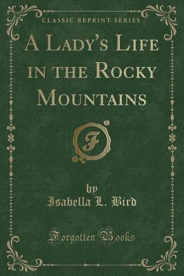 A Lady's Life in the Rocky Mountains (Classic Reprint) Cover Image