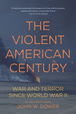 The Violent American Century: War and Terror Since World War II (Dispatch Books) Cover Image