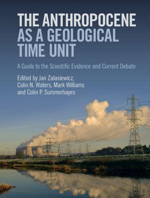 The Anthropocene as a Geological Time Unit: A Guide to the Scientific Evidence and Current Debate Cover Image