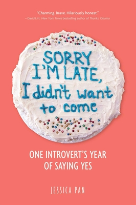 Sorry I'm Late, I Didn't Want to Come: One Introvert's Year of Saying Yes Cover Image