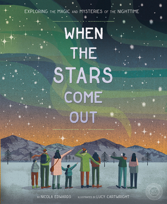 When the Stars Come Out: Exploring the Magic and Mysteries of the Nighttime Cover Image