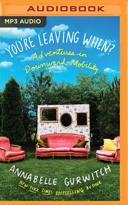 You're Leaving When?: Adventures in Downward Mobility Cover Image