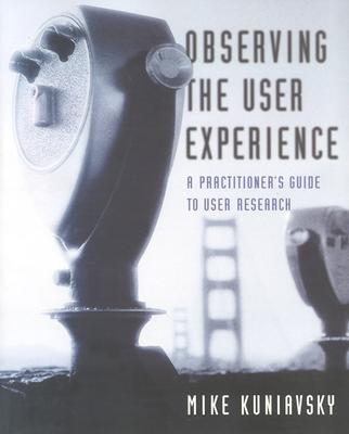 Observing the User Experience: A Practitioner's Guide to User Research Cover Image