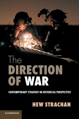 The Direction of War: Contemporary Strategy in Historical Perspective Cover Image