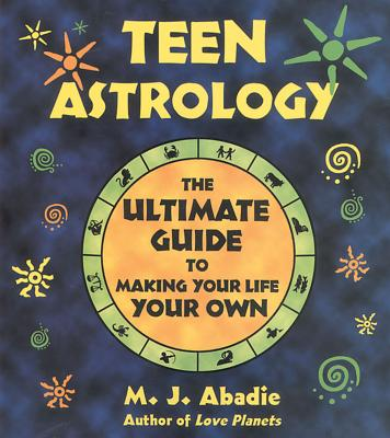 Teen Astrology: The Ultimate Guide to Making Your Life Your Own Cover Image