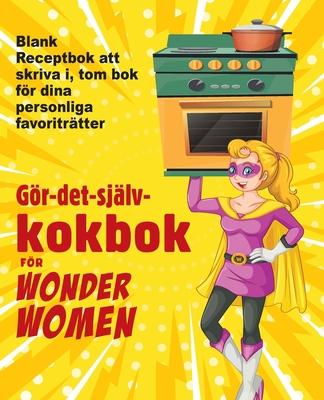 Gör-det-själv-kokbok för Wonder Women: Blank Receptbok att skriva i, tom bok för dina personliga favoriträtter Cover Image