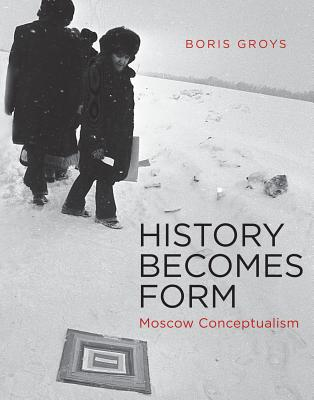 History Becomes Form: Moscow Conceptualism Cover Image
