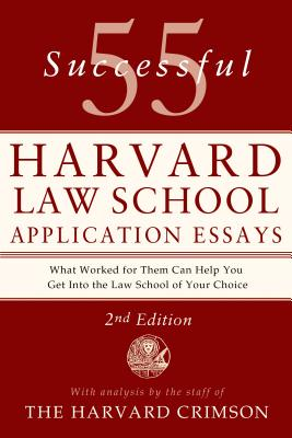 55 Successful Harvard Law School Application Essays, 2nd Edition: With Analysis by the Staff of The Harvard Crimson Cover Image