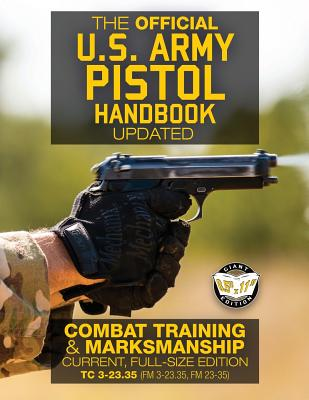 The Official US Army Pistol Handbook - Updated: Combat Training & Marksmanship: Current, Full-Size Edition - Giant 8.5