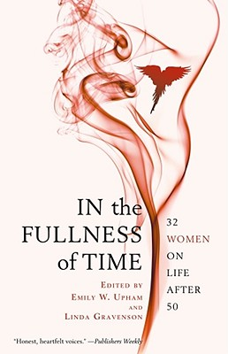 In the Fullness of Time: 32 Women on Life After 50 Cover Image