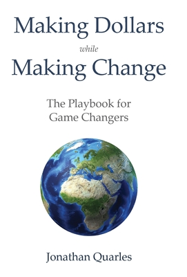 Making Dollars While Making Change: The Playbook for Game Changers Cover Image