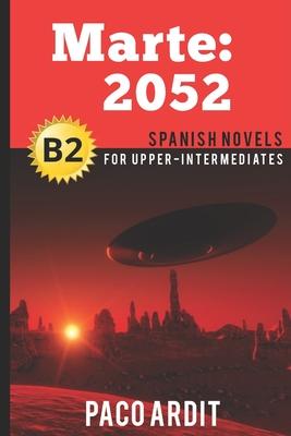 Spanish Novels: Marte: 2052 (Spanish Novels for Upper-Intermediates - B2) Cover Image