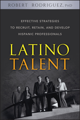 Latino Talent: Effective Strategies to Recruit, Retain, and Develop Hispanic Prossionals Cover Image