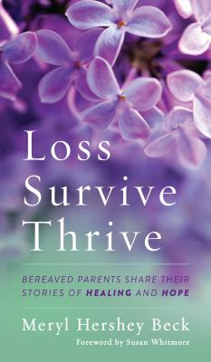 Loss, Survive, Thrive: Bereaved Parents Share Their Stories of Healing and Hope Cover Image