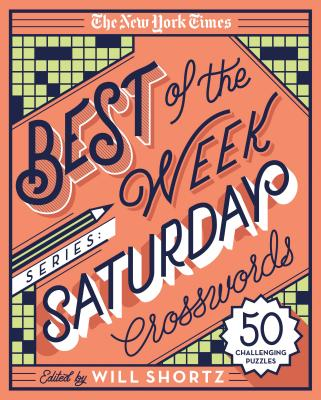 The New York Times Best of the Week Series: Saturday Crosswords: 50 Challenging Puzzles (The New York Times Crossword Puzzles) Cover Image