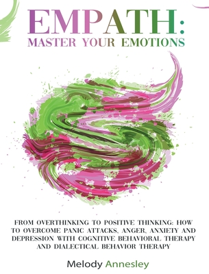 Empath: Master Your Emotions - From Overthinking To Positive Thinking: How To Overcome Panic Attacks, Anger, Anxiety and Depre Cover Image