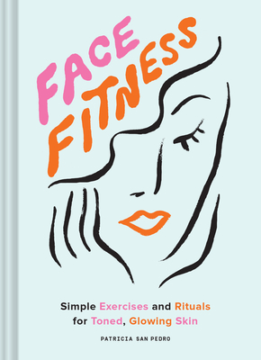 Face Fitness: Simple Exercises and Rituals for Toned, Glowing Skin Cover Image