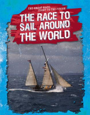 The Race to Sail Around the World (Great Race: Fight to the Finish) Cover Image