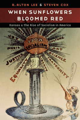 When Sunflowers Bloomed Red: Kansas and the Rise of Socialism in America Cover Image