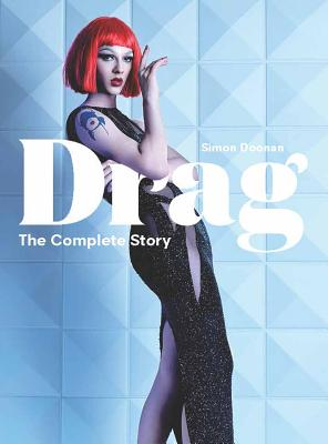 Drag: The Complete Story (A Look at the History and Culture of Drag) Cover Image