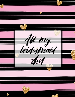 All My Bridesmaid Shit: Bridesmaid Planner Book Maid of Honor Matron of Honor Before the I Do's Getting Hitched Cover Image