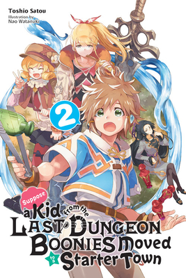 Suppose a Kid from the Last Dungeon Boonies Moved to a Starter Town, Vol. 2 (light novel) (Suppose a Kid from the Last Dungeon Boonies Moved to a Starter Town (light novel) #2) Cover Image