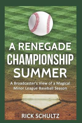 A Renegade Championship Summer: A Broadcaster's View of a Magical Minor League Baseball Season Cover Image