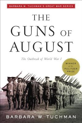The Guns of August: The Outbreak of World War I; Barbara W. Tuchman's Great War Series Cover Image