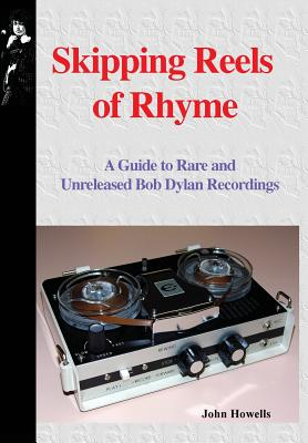 Skipping Reels of Rhyme: A Guide to Rare and Unreleased Bob Dylan Recordings Cover Image