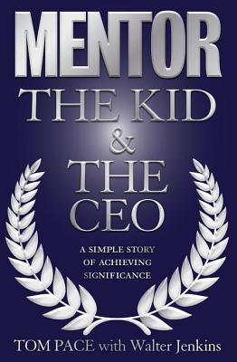 Mentor: The Kid & the CEO: A Simple Story of Achieving Significance Cover Image