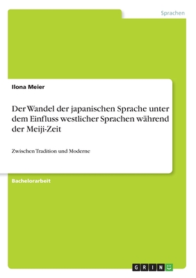 Der Wandel Der Japanischen Sprache Unter Dem Einfluss Westlicher Sprachen Wahrend Der Meiji-Zeit Cover Image