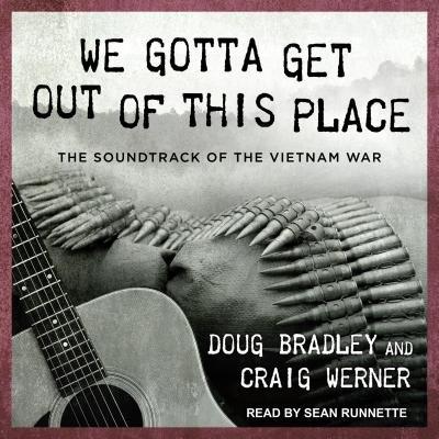 We Gotta Get Out of This Place: The Soundtrack of the Vietnam War Cover Image