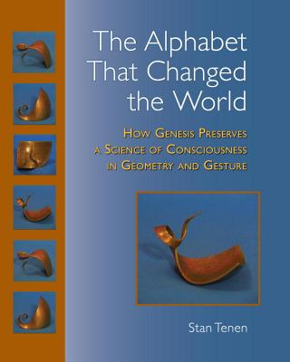The Alphabet That Changed the World: How Genesis Preserves a Science of Consciousness in Geometry and Gesture Cover Image